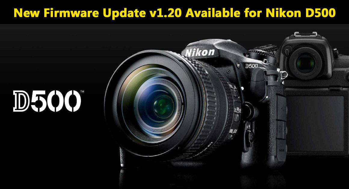 New Firmware Update v1 20 Available for Nikon D500